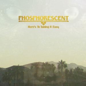 Phosphorecent here's to taking it easy