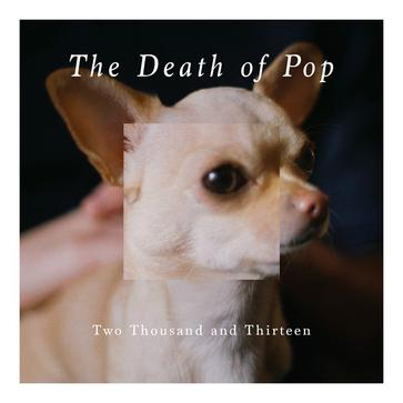 The Death Of Pop - Two Thousand And Thirteen