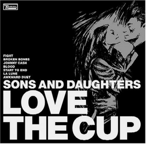 12.Sons & Daughters - Love the Cup